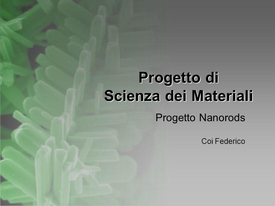 Progetto di Scienza dei Materiali Progetto Nanorods Coi Federico