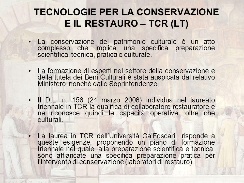 TECNOLOGIE PER LA CONSERVAZIONE E IL RESTAURO – TCR (LT) La conservazione del patrimonio culturale è un atto complesso che implica una specifica prepa