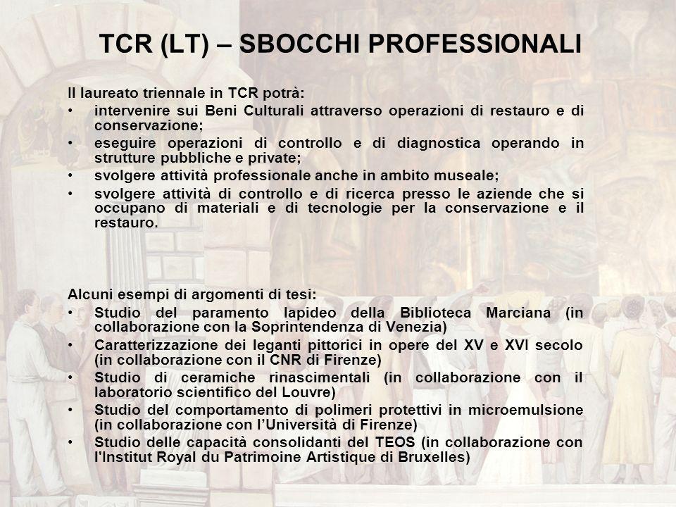 TCR (LT) – SBOCCHI PROFESSIONALI Il laureato triennale in TCR potrà: intervenire sui Beni Culturali attraverso operazioni di restauro e di conservazio