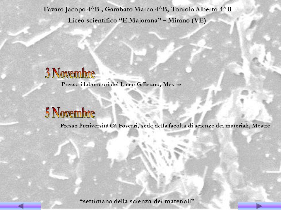 Favaro Jacopo 4^B, Gambato Marco 4^B, Toniolo Alberto 4^B Liceo scientifico E.Majorana – Mirano (VE) settimana della scienza dei materiali Presso i la
