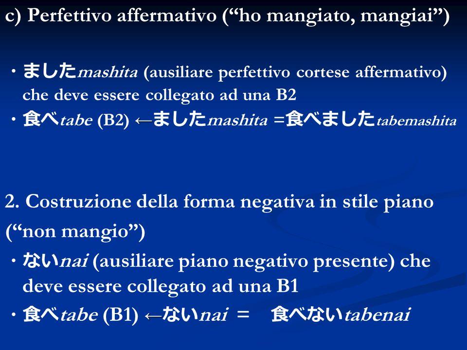 c) Perfettivo affermativo (ho mangiato, mangiai) mashita (ausiliare perfettivo cortese affermativo) che deve essere collegato ad una B2 tabe (B2) mash