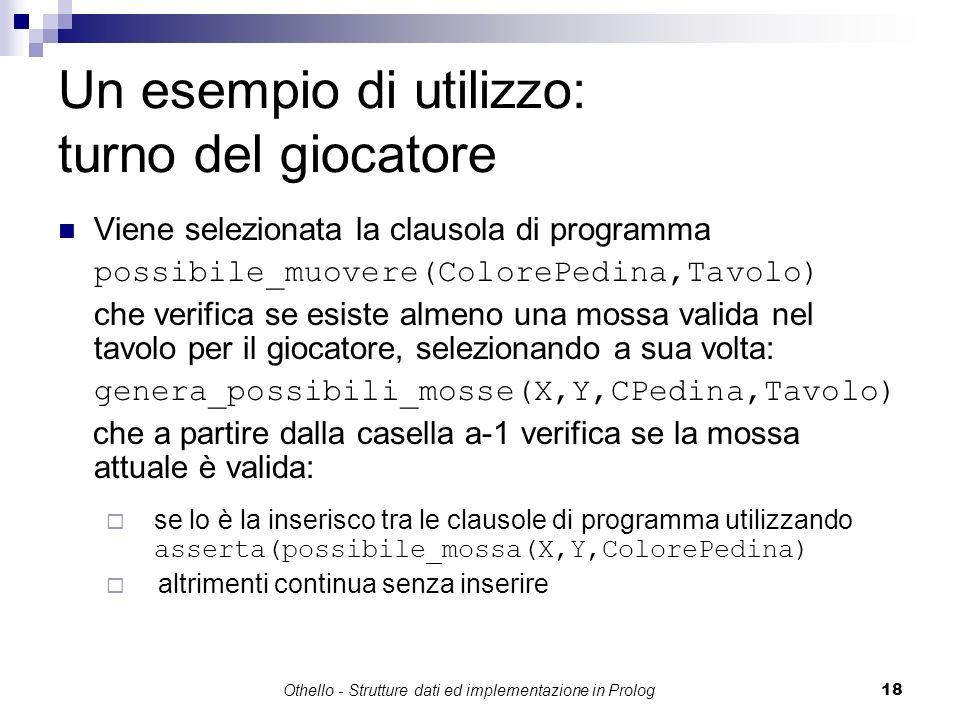 Othello - Strutture dati ed implementazione in Prolog18 Un esempio di utilizzo: turno del giocatore Viene selezionata la clausola di programma possibi