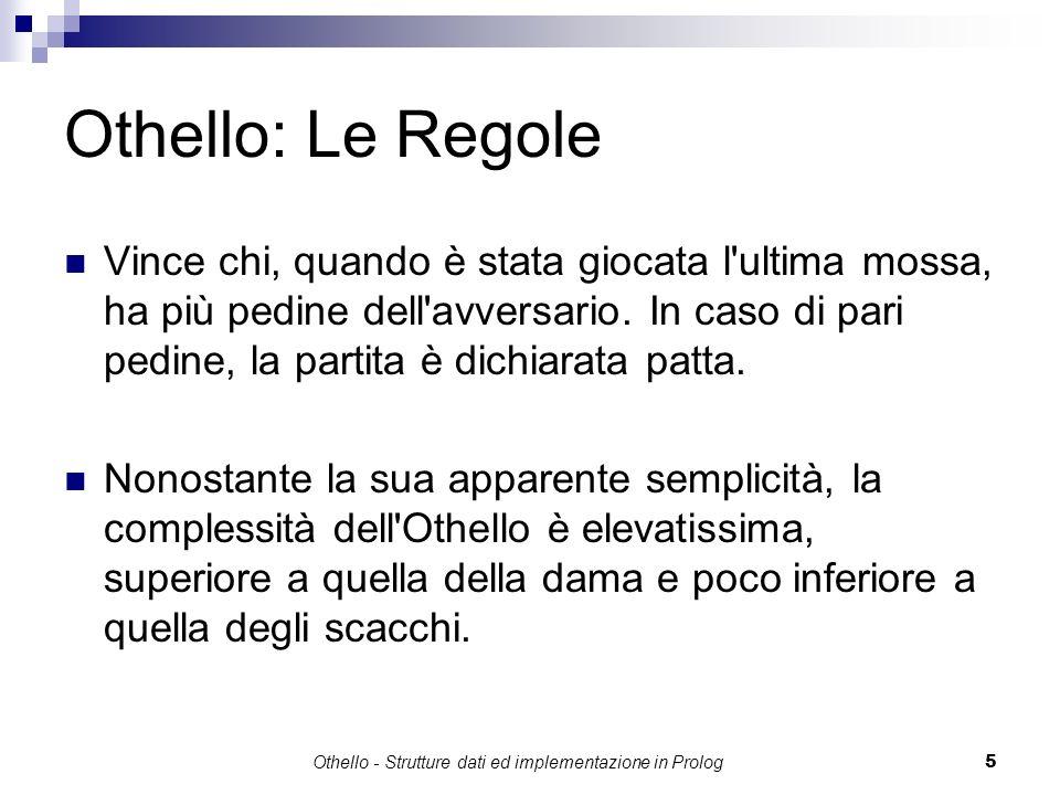 Othello - Strutture dati ed implementazione in Prolog5 Othello: Le Regole Vince chi, quando è stata giocata l'ultima mossa, ha più pedine dell'avversa
