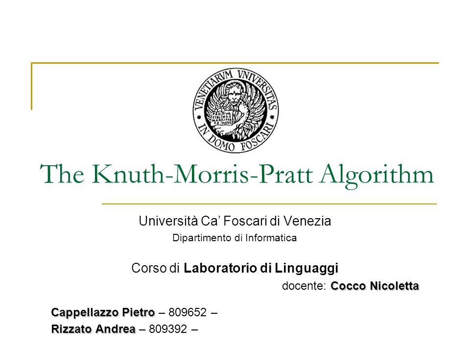 The Knuth-Morris-Pratt Algorithm Università Ca Foscari di Venezia Dipartimento di Informatica Corso di Laboratorio di Linguaggi Cocco Nicoletta docent