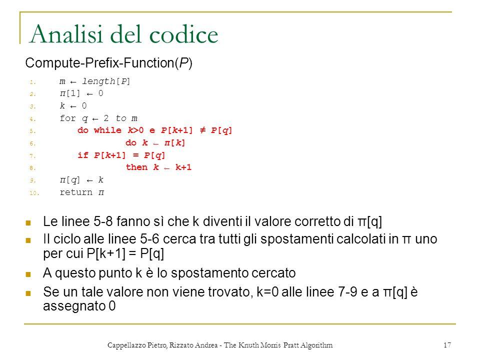 Cappellazzo Pietro, Rizzato Andrea - The Knuth Morris Pratt Algorithm 17 Analisi del codice 1. m length[P] 2. π[1] 0 3. k 0 4. for q 2 to m 5. do whil