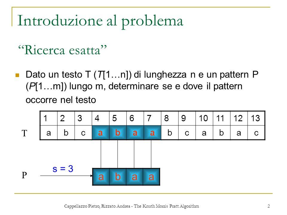 Cappellazzo Pietro, Rizzato Andrea - The Knuth Morris Pratt Algorithm 2 Introduzione al problema Dato un testo T (T[1…n]) di lunghezza n e un pattern