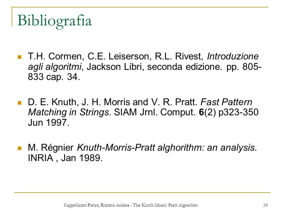 Cappellazzo Pietro, Rizzato Andrea - The Knuth Morris Pratt Algorithm 39 Bibliografia T.H. Cormen, C.E. Leiserson, R.L. Rivest, Introduzione agli algo