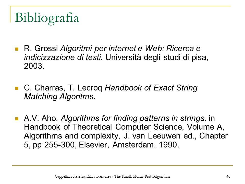 Cappellazzo Pietro, Rizzato Andrea - The Knuth Morris Pratt Algorithm 40 Bibliografia R. Grossi Algoritmi per internet e Web: Ricerca e indicizzazione