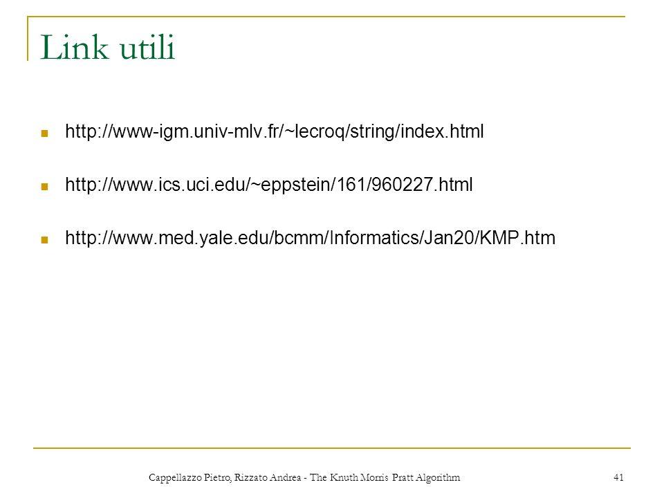 Cappellazzo Pietro, Rizzato Andrea - The Knuth Morris Pratt Algorithm 41 Link utili http://www-igm.univ-mlv.fr/~lecroq/string/index.html http://www.ic