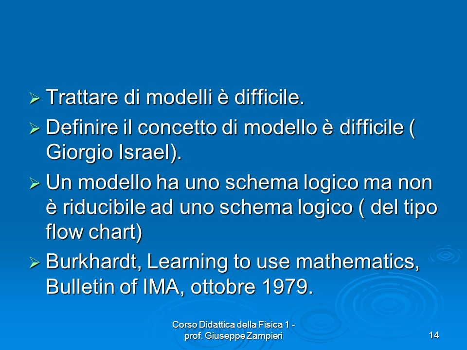 Corso Didattica della Fisica 1 - prof. Giuseppe Zampieri14 Trattare di modelli è difficile. Trattare di modelli è difficile. Definire il concetto di m