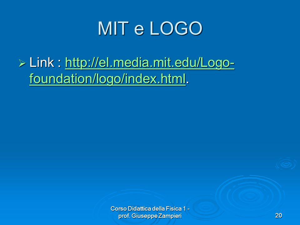 Corso Didattica della Fisica 1 - prof. Giuseppe Zampieri20 MIT e LOGO Link : http://el.media.mit.edu/Logo- foundation/logo/index.html. Link : http://e