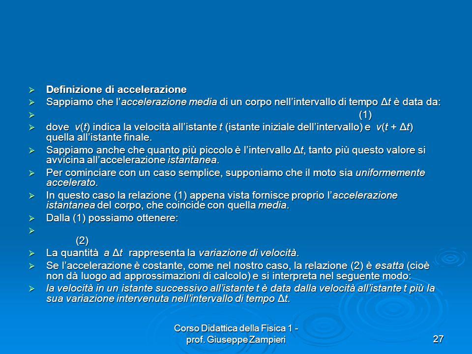 Corso Didattica della Fisica 1 - prof. Giuseppe Zampieri27 Definizione di accelerazione Definizione di accelerazione Sappiamo che laccelerazione media