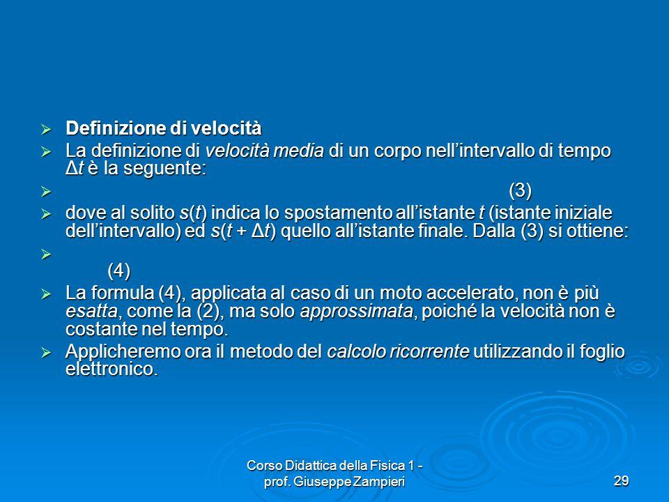 Corso Didattica della Fisica 1 - prof. Giuseppe Zampieri29 Definizione di velocità Definizione di velocità La definizione di velocità media di un corp