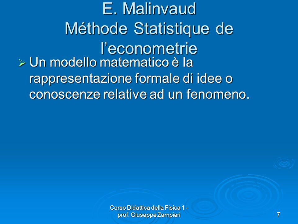 Corso Didattica della Fisica 1 - prof. Giuseppe Zampieri7 E. Malinvaud Méthode Statistique de leconometrie Un modello matematico è la rappresentazione