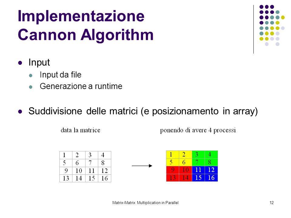 Matrix-Matrix Multiplication in Parallel12 Implementazione Cannon Algorithm Input Input da file Generazione a runtime Suddivisione delle matrici (e po