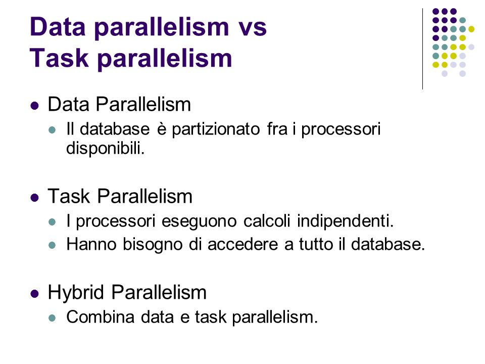 Data parallelism vs Task parallelism Data Parallelism Il database è partizionato fra i processori disponibili.