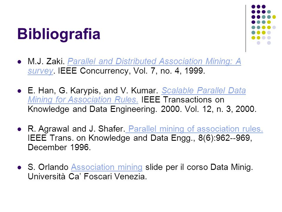 Bibliografia M.J. Zaki. Parallel and Distributed Association Mining: A survey.