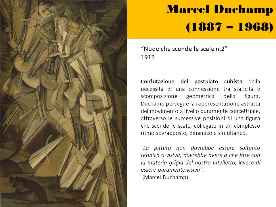 Marcel Duchamp (1887 – 1968) Nudo che scende le scale n.2 1912 Confutazione del postulato cubista della necessità di una connessione tra staticità e s