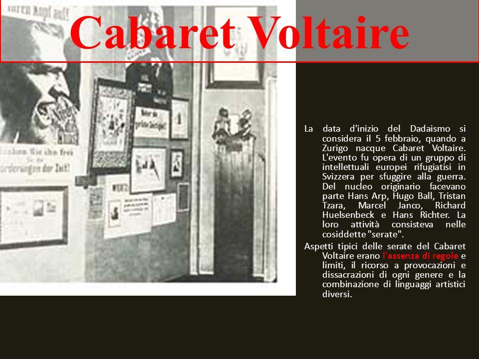 Cabaret Voltaire La data d'inizio del Dadaismo si considera il 5 febbraio, quando a Zurigo nacque Cabaret Voltaire. L'evento fu opera di un gruppo di