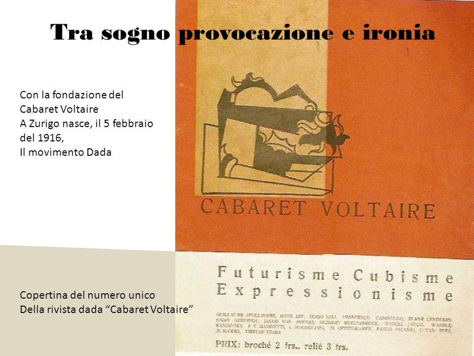 Tra sogno provocazione e ironia Copertina del numero unico Della rivista dada Cabaret Voltaire Con la fondazione del Cabaret Voltaire A Zurigo nasce,