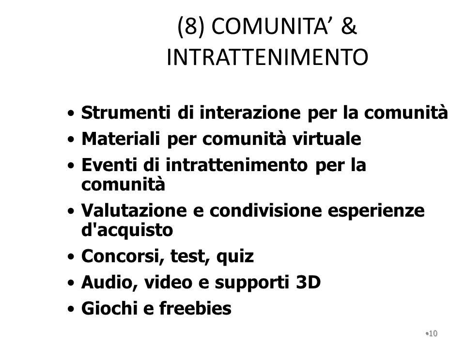 (8) COMUNITA & INTRATTENIMENTO 10 Strumenti di interazione per la comunità Materiali per comunità virtuale Eventi di intrattenimento per la comunità V