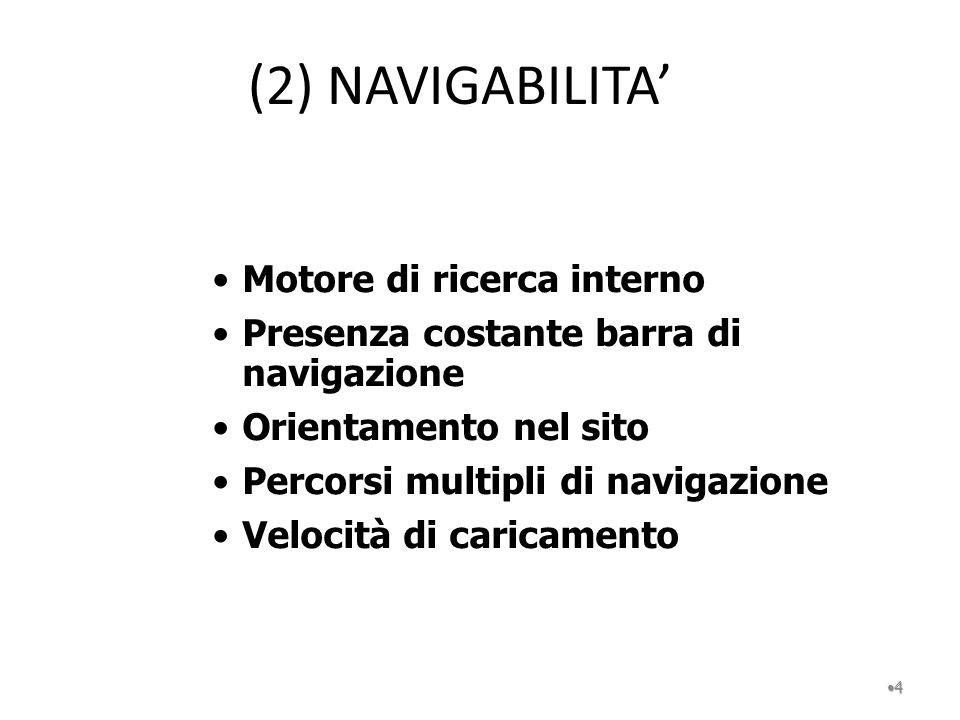 (2) NAVIGABILITA 4 Motore di ricerca interno Presenza costante barra di navigazione Orientamento nel sito Percorsi multipli di navigazione Velocità di