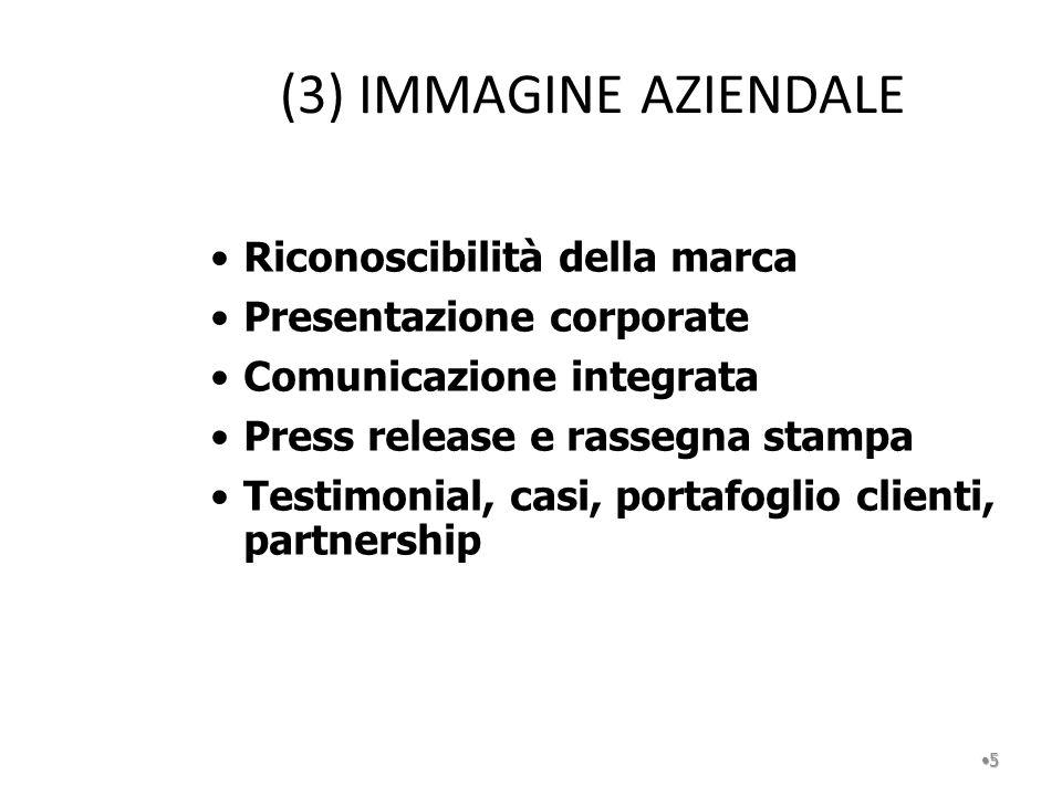 (3) IMMAGINE AZIENDALE 5 Riconoscibilità della marca Presentazione corporate Comunicazione integrata Press release e rassegna stampa Testimonial, casi