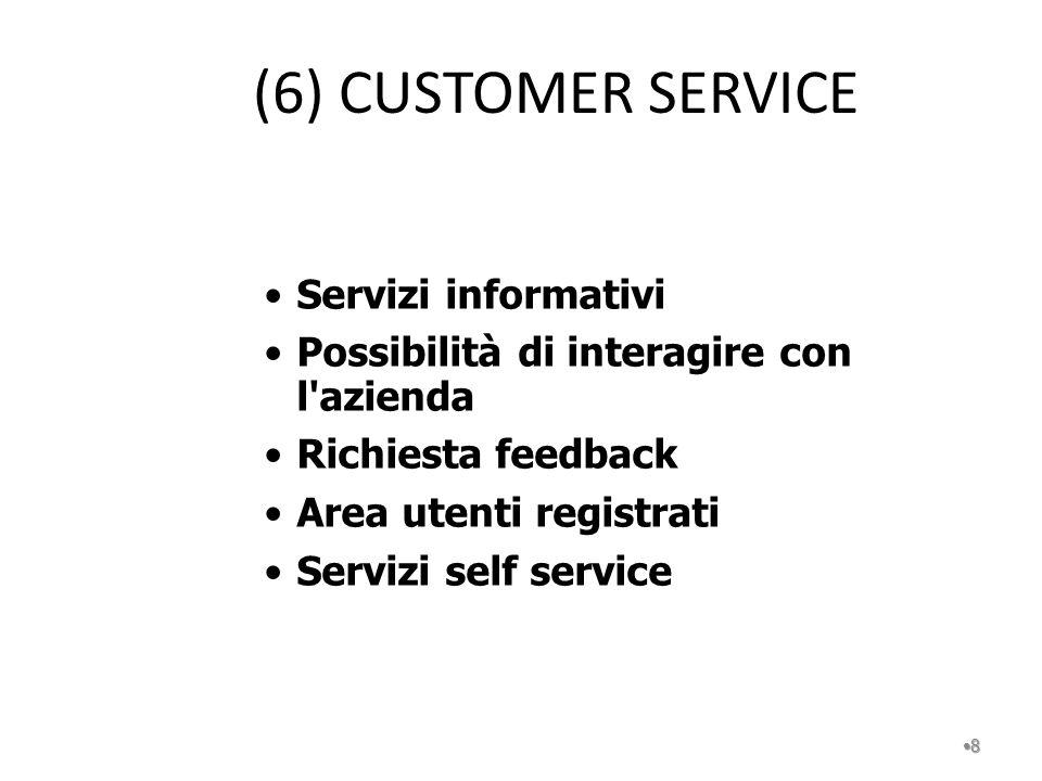 (6) CUSTOMER SERVICE 8 Servizi informativi Possibilità di interagire con l'azienda Richiesta feedback Area utenti registrati Servizi self service