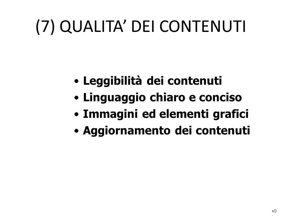(7) QUALITA DEI CONTENUTI 9 Leggibilità dei contenuti Linguaggio chiaro e conciso Immagini ed elementi grafici Aggiornamento dei contenuti