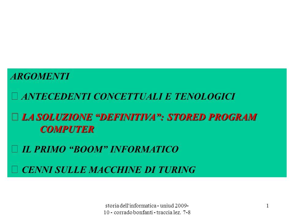 storia dell'informatica - uniud 2009- 10 - corrado bonfanti - traccia lez. 7-8 1 ARGOMENTI  ANTECEDENTI CONCETTUALI E TENOLOGICI  LA SOLUZIONE DEFIN
