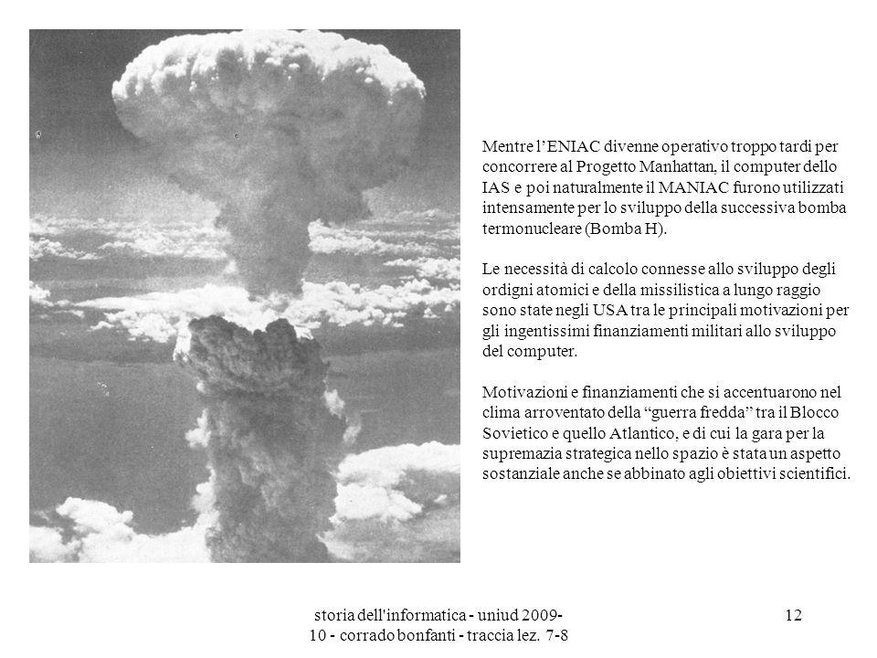 storia dell'informatica - uniud 2009- 10 - corrado bonfanti - traccia lez. 7-8 12 Mentre lENIAC divenne operativo troppo tardi per concorrere al Proge