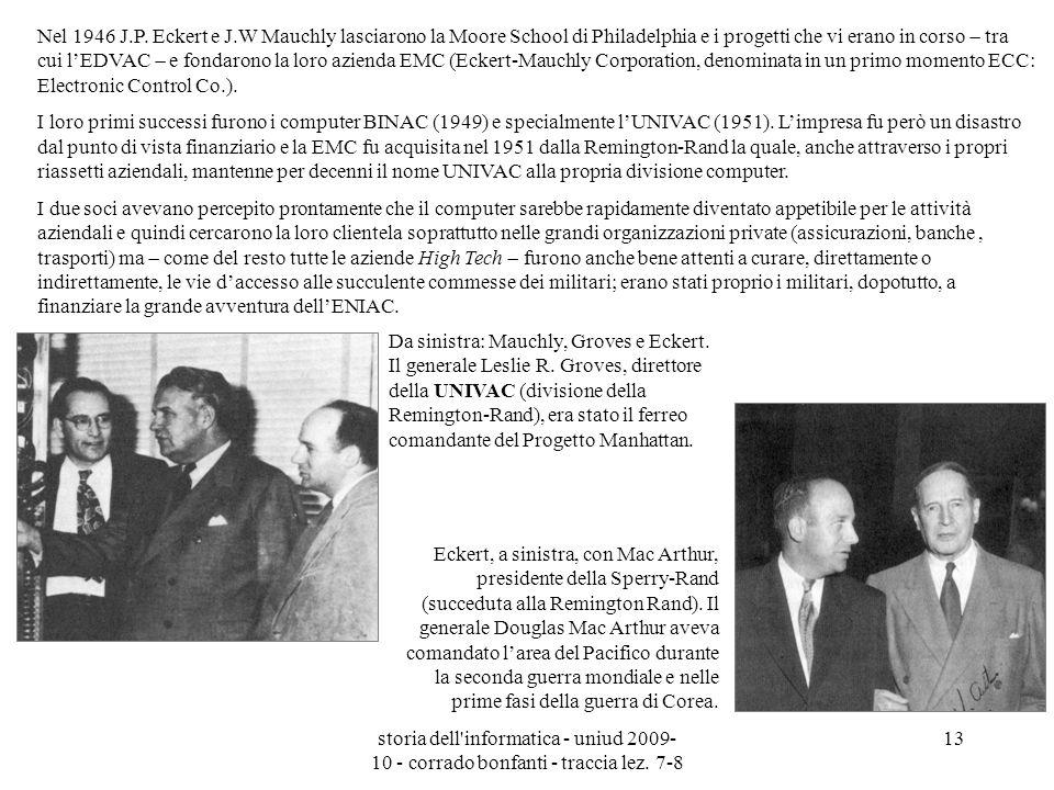 storia dell'informatica - uniud 2009- 10 - corrado bonfanti - traccia lez. 7-8 13 Da sinistra: Mauchly, Groves e Eckert. Il generale Leslie R. Groves,