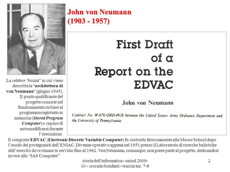storia dell'informatica - uniud 2009- 10 - corrado bonfanti - traccia lez. 7-8 2 John von Neumann (1903 - 1957) La celebre bozza in cui viene descritt
