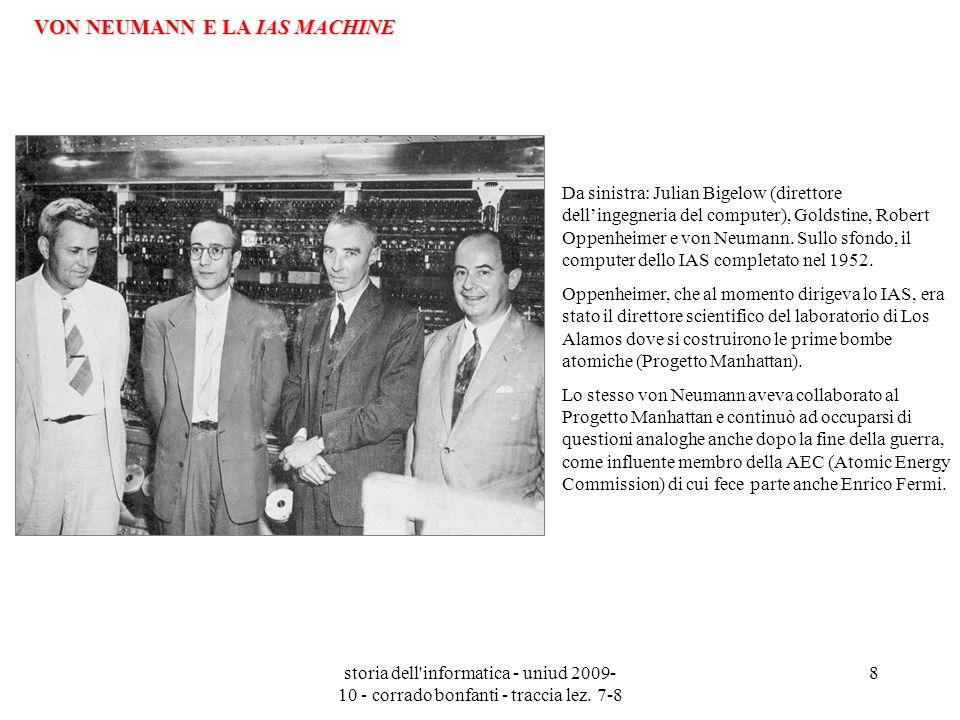 storia dell'informatica - uniud 2009- 10 - corrado bonfanti - traccia lez. 7-8 8 Da sinistra: Julian Bigelow (direttore dellingegneria del computer),