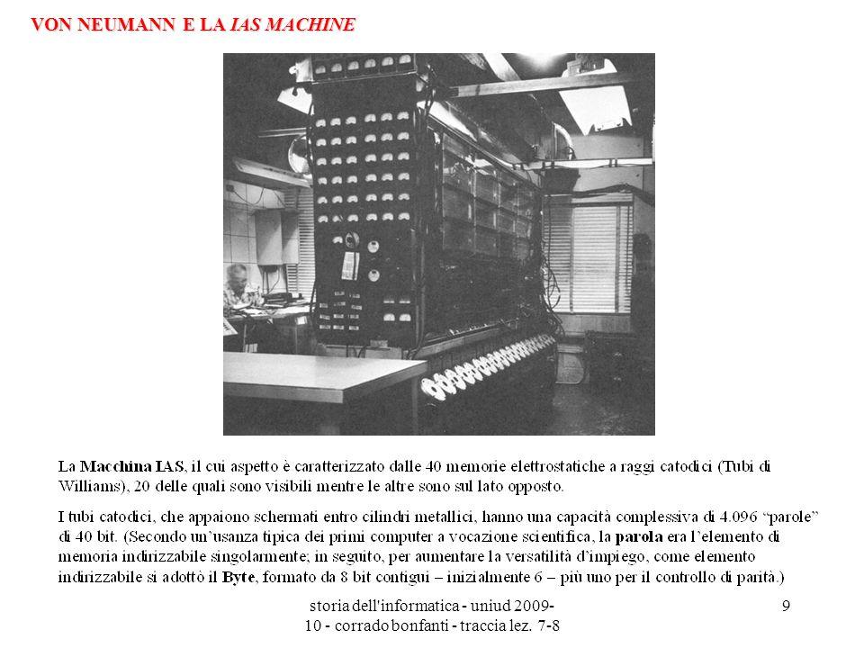 storia dell'informatica - uniud 2009- 10 - corrado bonfanti - traccia lez. 7-8 9 VON NEUMANN E LA IAS MACHINE
