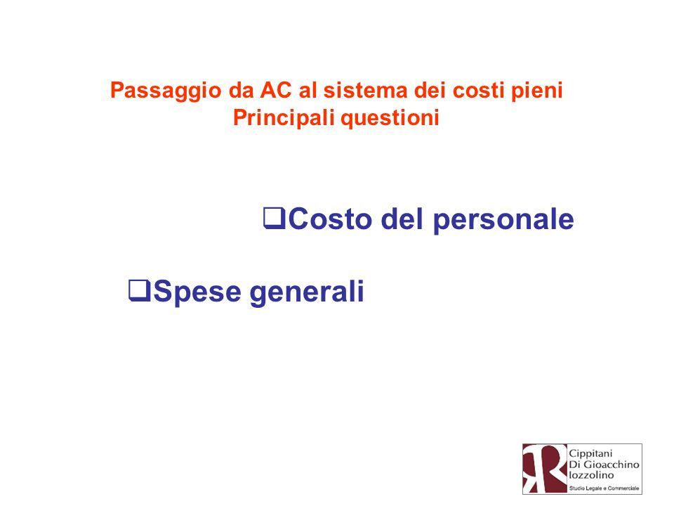Passaggio da AC al sistema dei costi pieni Principali questioni Costo del personale Spese generali