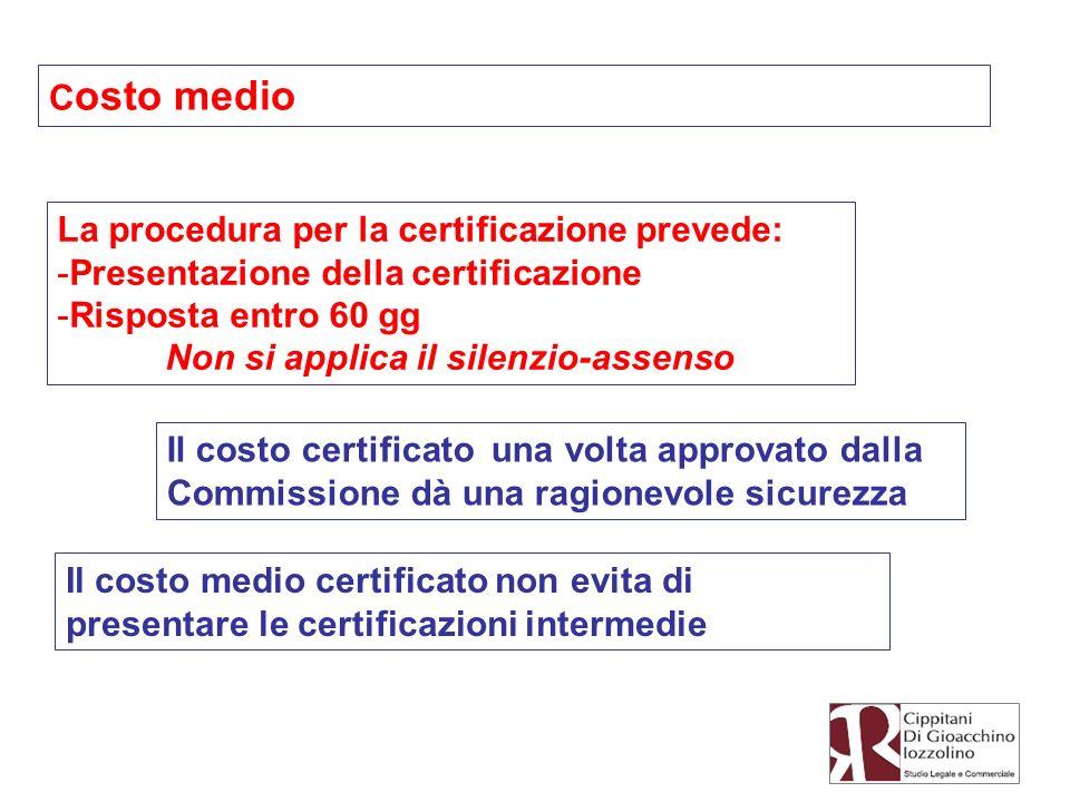 Il costo medio certificato non evita di presentare le certificazioni intermedie Il costo certificato una volta approvato dalla Commissione dà una ragi