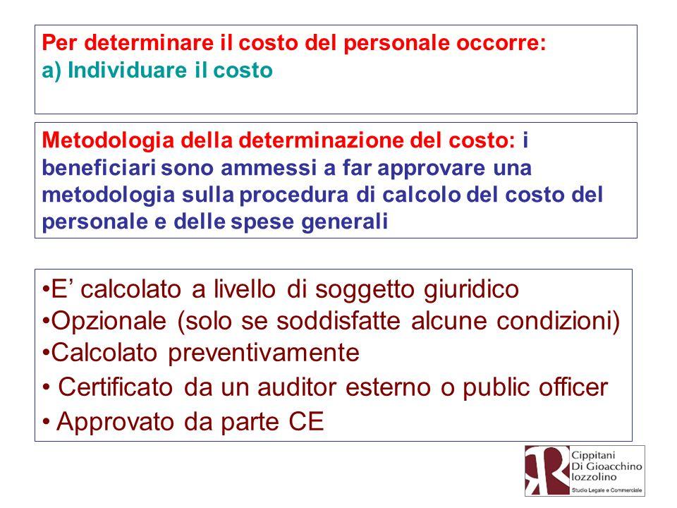 Per determinare il costo del personale occorre: a) Individuare il costo E calcolato a livello di soggetto giuridico Opzionale (solo se soddisfatte alc