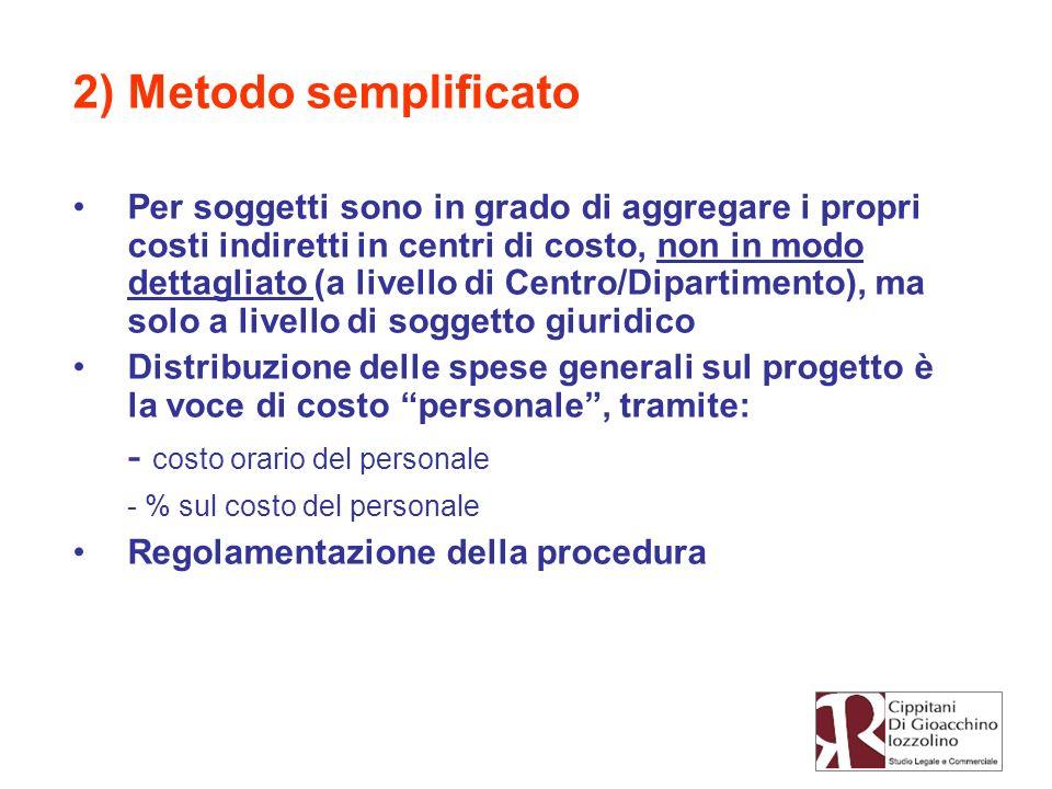 2) Metodo semplificato Per soggetti sono in grado di aggregare i propri costi indiretti in centri di costo, non in modo dettagliato (a livello di Cent