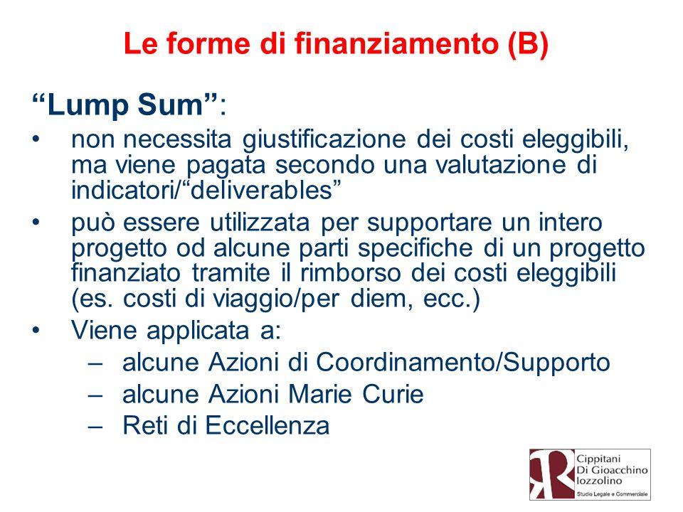 Le forme di finanziamento (B) Lump Sum: non necessita giustificazione dei costi eleggibili, ma viene pagata secondo una valutazione di indicatori/deli