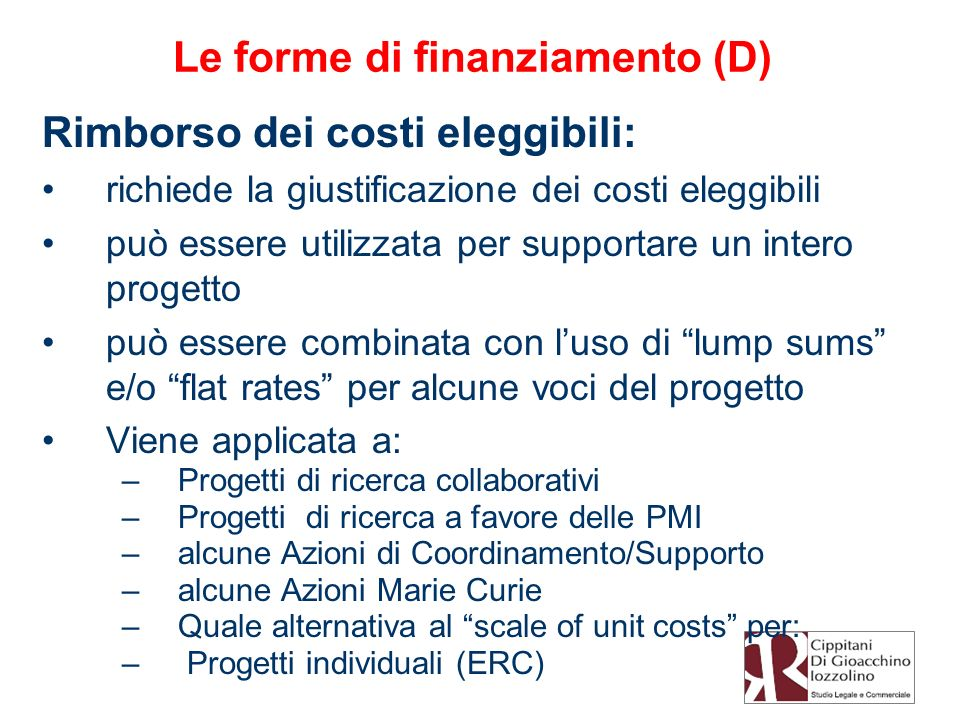Le forme di finanziamento (D) Rimborso dei costi eleggibili: richiede la giustificazione dei costi eleggibili può essere utilizzata per supportare un