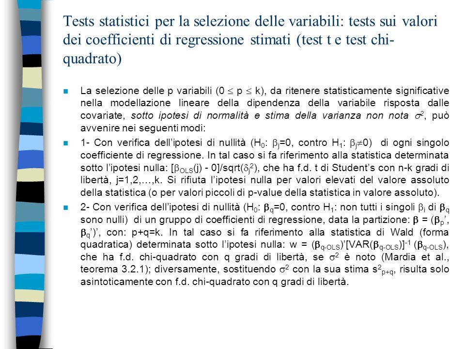 Tests statistici per la selezione delle variabili: tests sui valori dei coefficienti di regressione stimati (test t e test chi- quadrato) n La selezio