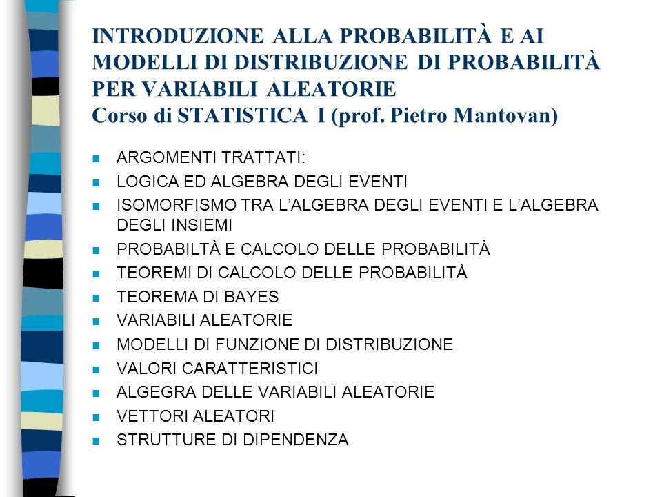 INTRODUZIONE ALLA PROBABILITÀ E AI MODELLI DI DISTRIBUZIONE DI PROBABILITÀ PER VARIABILI ALEATORIE Corso di STATISTICA I (prof.