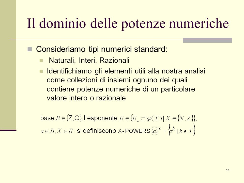 11 Il dominio delle potenze numeriche Consideriamo tipi numerici standard: Naturali, Interi, Razionali Identifichiamo gli elementi utili alla nostra a