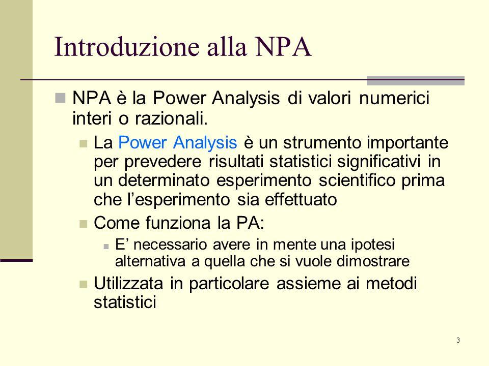 3 Introduzione alla NPA NPA è la Power Analysis di valori numerici interi o razionali. La Power Analysis è un strumento importante per prevedere risul