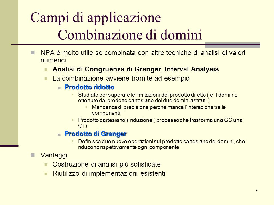 9 Campi di applicazione Combinazione di domini NPA è molto utile se combinata con altre tecniche di analisi di valori numerici Analisi di Congruenza d