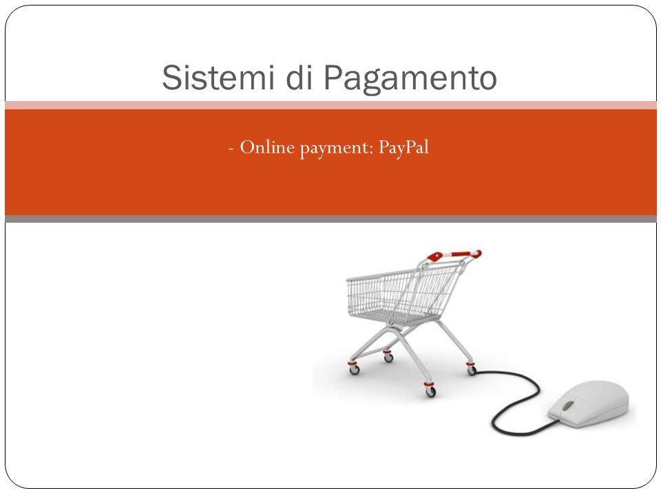 - - Online payment: PayPal Sistemi di Pagamento