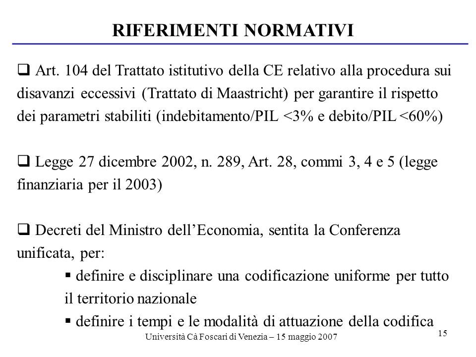 Università Cà Foscari di Venezia – 15 maggio 2007 15 RIFERIMENTI NORMATIVI Art.