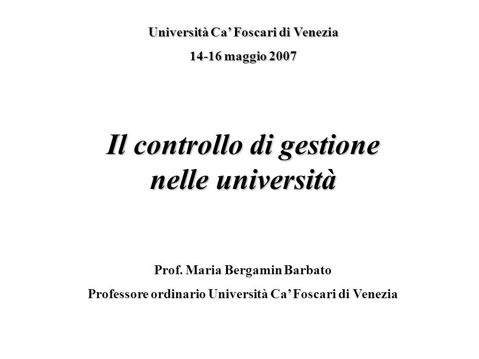 Il controllo di gestione nelle università Università Ca Foscari di Venezia 14-16 maggio 2007 Prof. Maria Bergamin Barbato Professore ordinario Univers