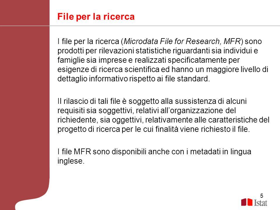 5 File per la ricerca I file per la ricerca (Microdata File for Research, MFR) sono prodotti per rilevazioni statistiche riguardanti sia individui e f